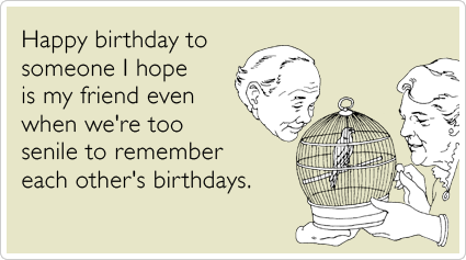 Elderly Old Best Friends Forever Birthday Ecards Someecards The Girl With Scorpion Tattoo